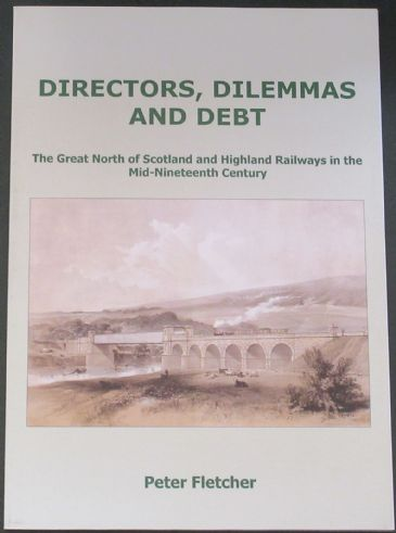 Directors, Dilemmas and Debt - The Great North of Scotland and Highland Railways in the Mid-Nineteenth Century, by Peter Fletcher